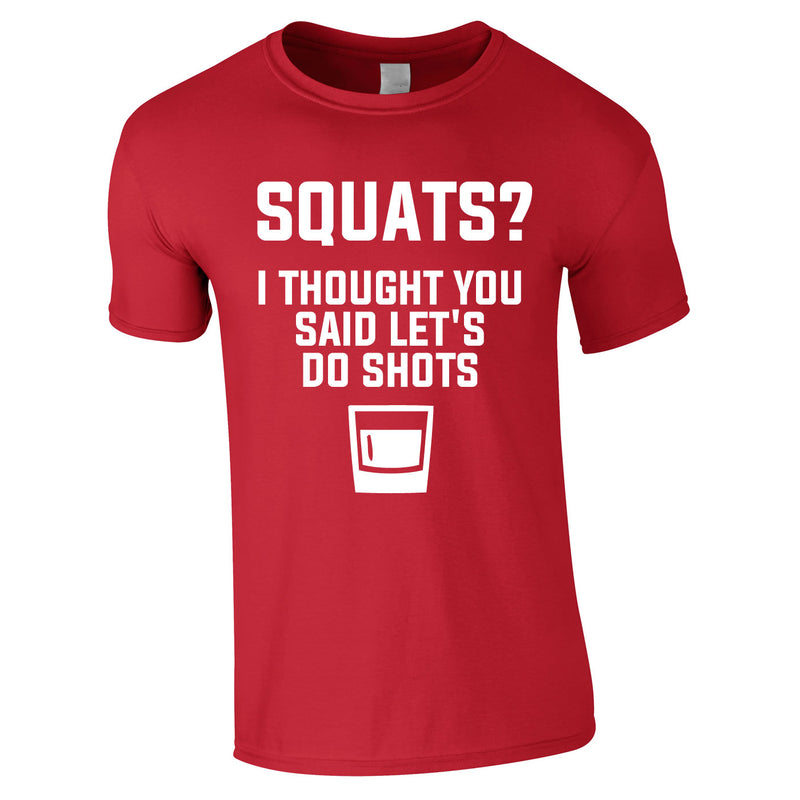 Squats? I Thought You Said Let's Do Shots Tee In Red