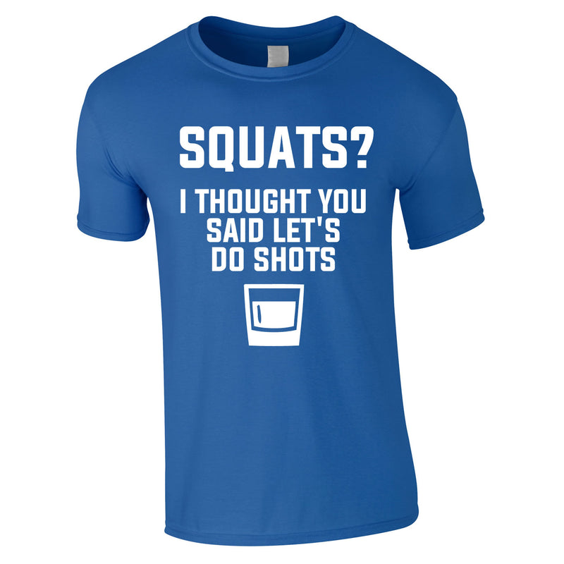 Squats? I Thought You Said Let's Do Shots Tee In Royal