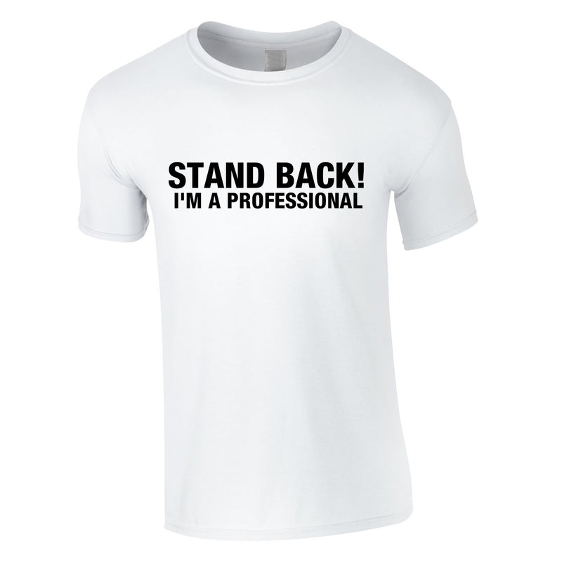 Stand Back I'm A Professional Tee In White