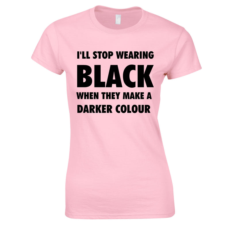 I'll Stop Wearing Black When They Invent A Darker Colour Top In Pink