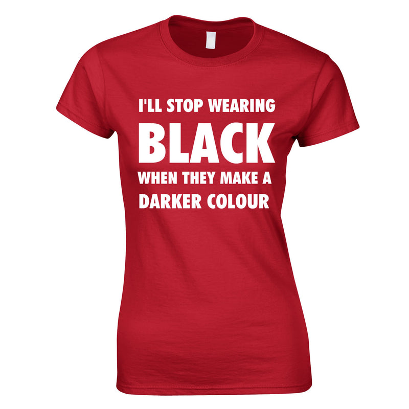 I'll Stop Wearing Black When They Invent A Darker Colour Top In Red