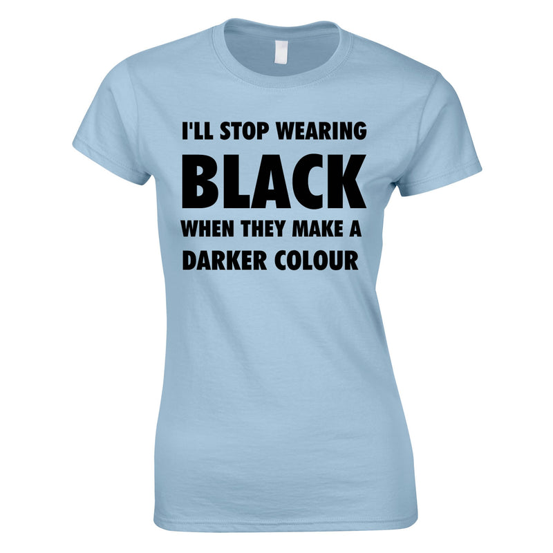 I'll Stop Wearing Black When They Invent A Darker Colour Top In Sky