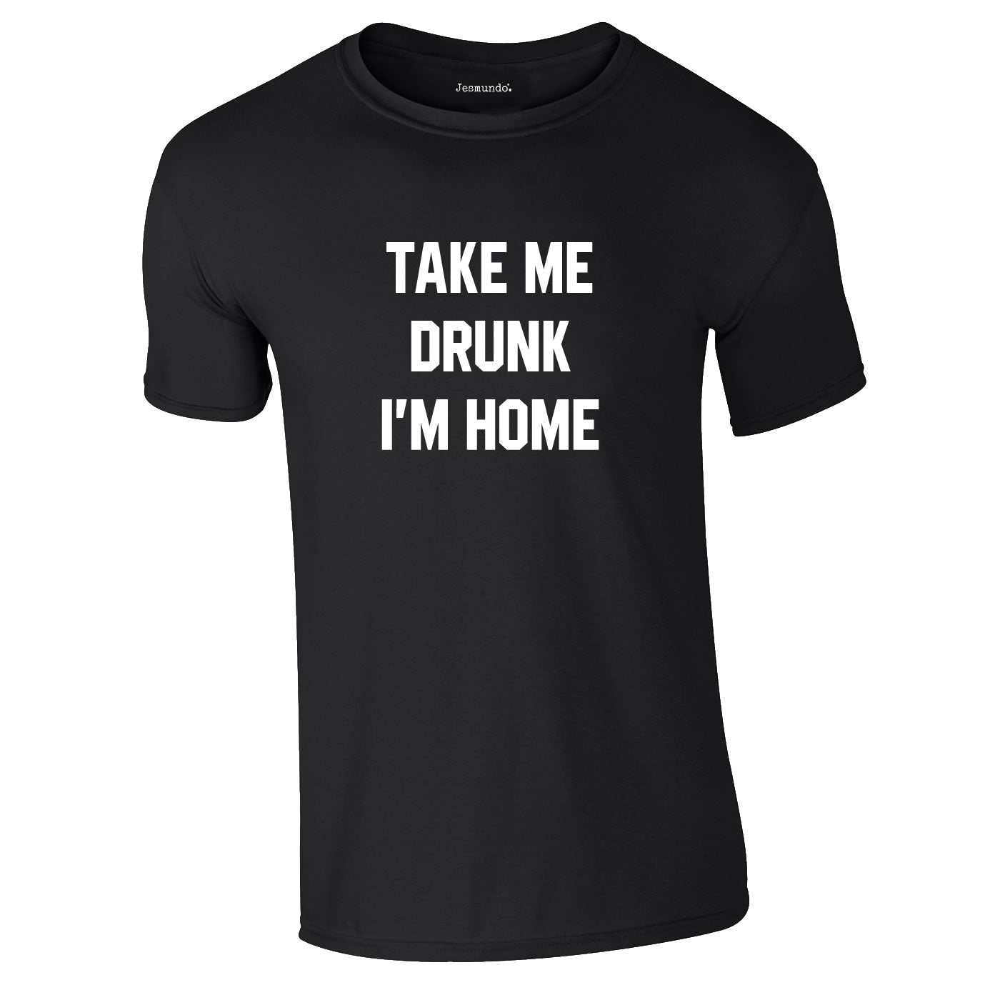 Take Me Drunk I'm Home T Shirt