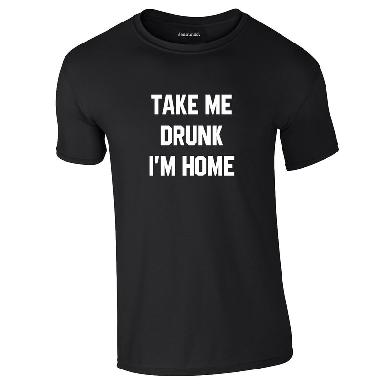 Take Me Drunk I'm Home Tee In Black