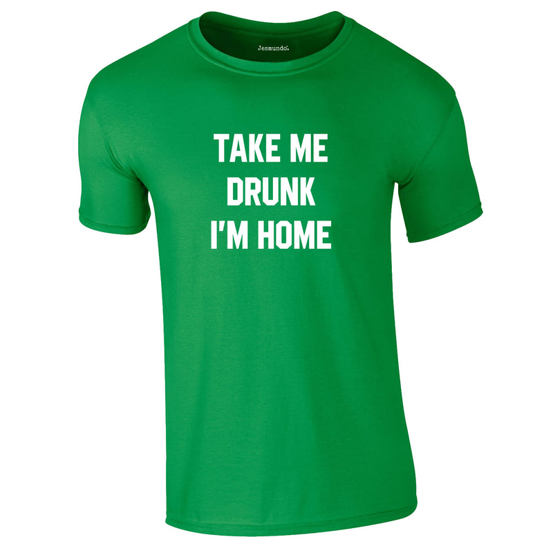 Take Me Drunk I'm Home Tee In Green