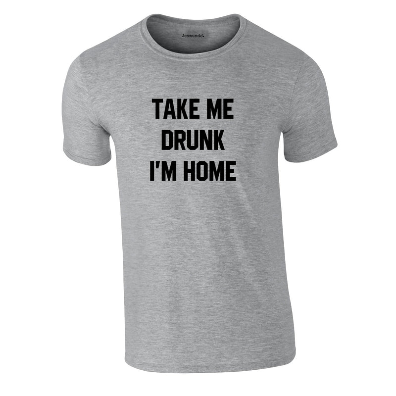 Take Me Drunk I'm Home Tee In Grey