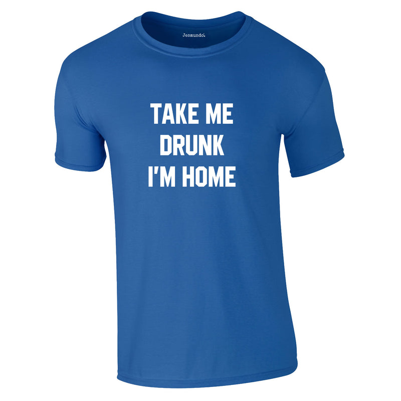 Take Me Drunk I'm Home Tee In Royal