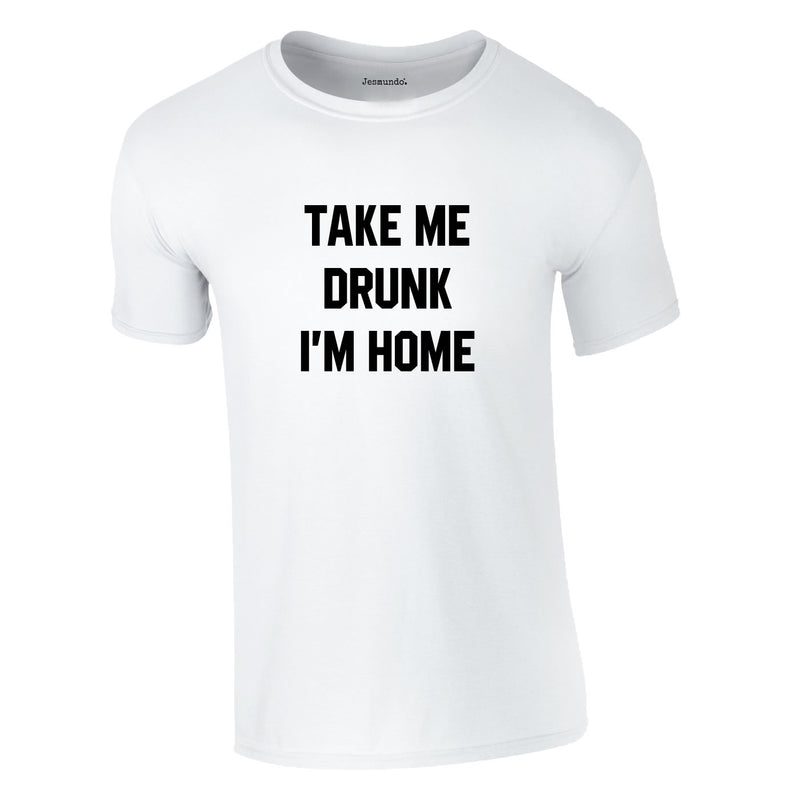 Take Me Drunk I'm Home Tee In White