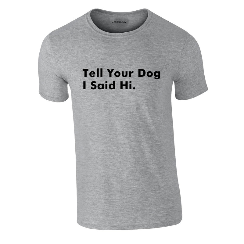 Tell Your Dog I Said Hi Tee In Grey