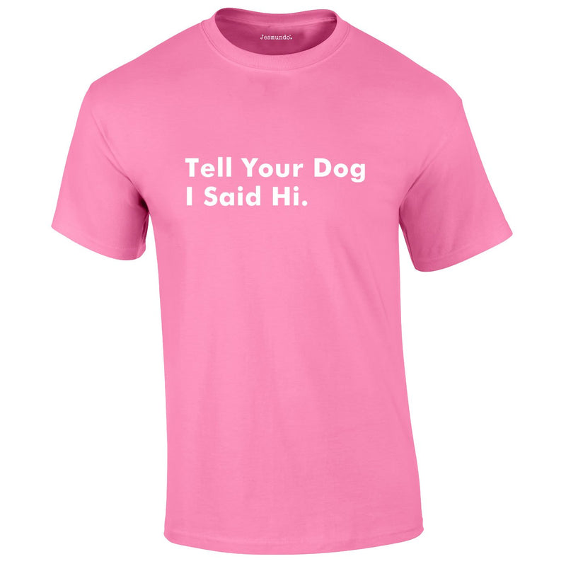 Tell Your Dog I Said Hi Tee In Pink
