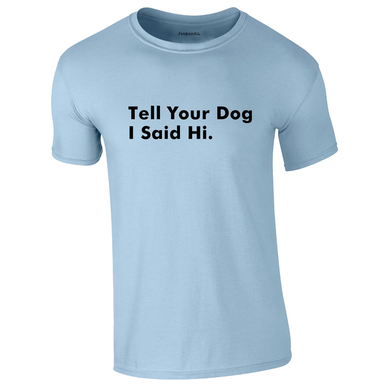 Tell Your Dog I Said Hi Tee In Sky