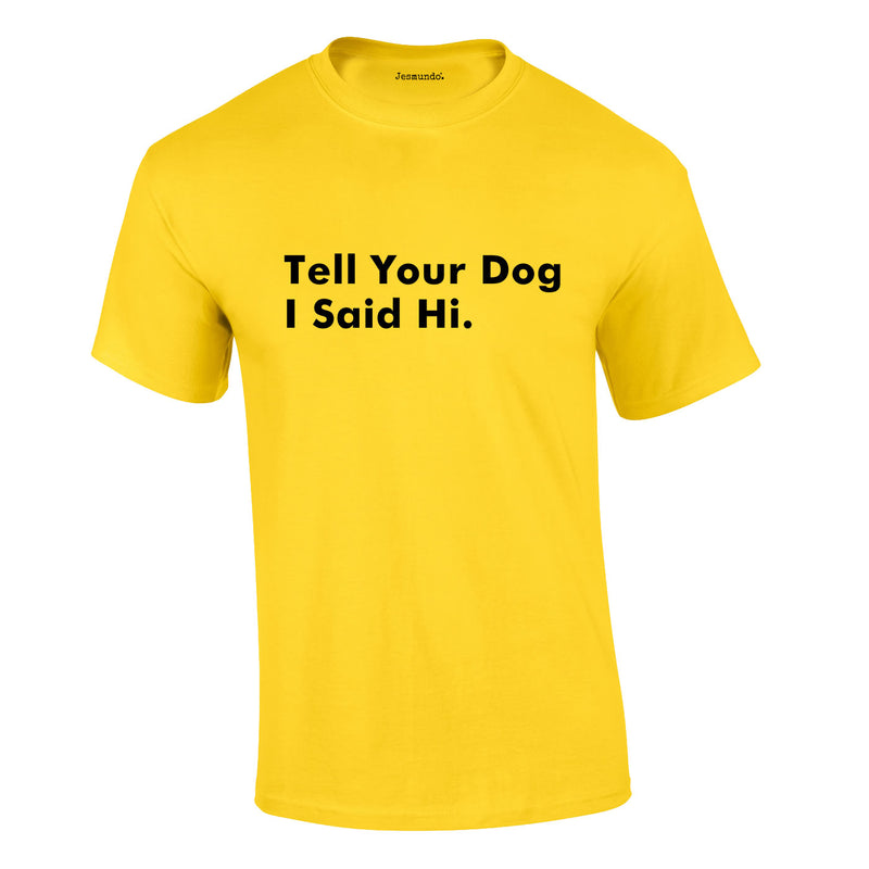 Tell Your Dog I Said Hi Tee In Yellow