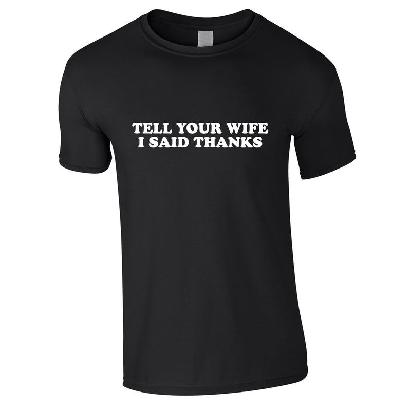 Tell Your Wife I Said Thanks Tee In Black
