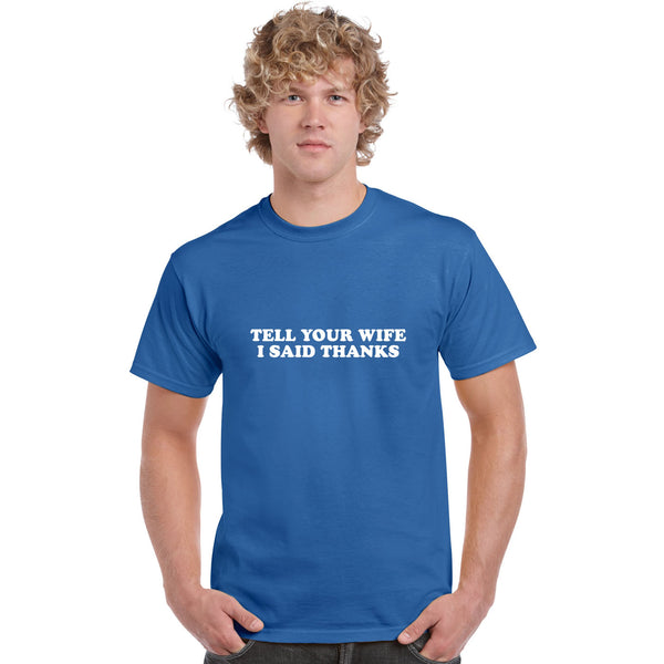 Tell Your Wife I Said Thanks T Shirt