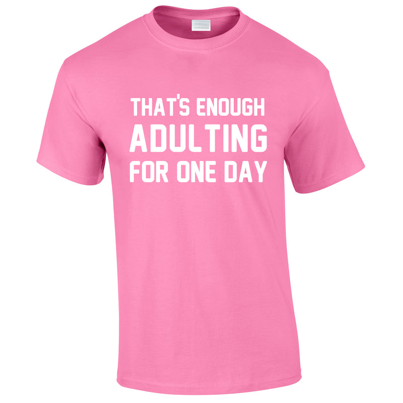 That's Enough Adulting For One Day Tee In Pink