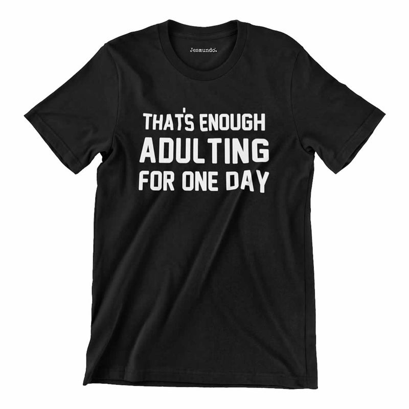 That's Enough Adulting For One Day Men's Tee
