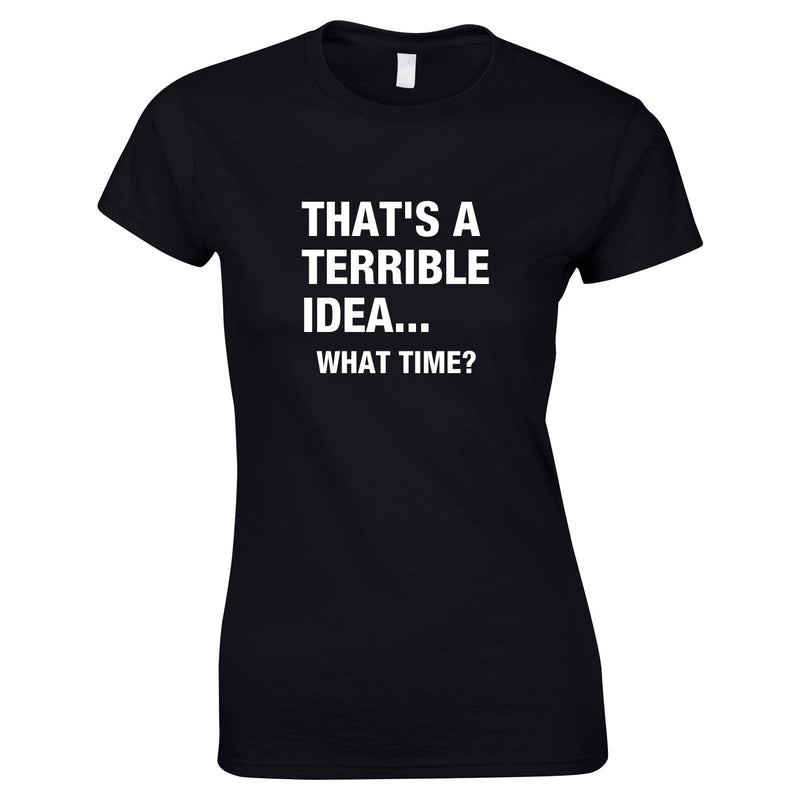 That's A Terrible Idea - What Time Women's Top In Black