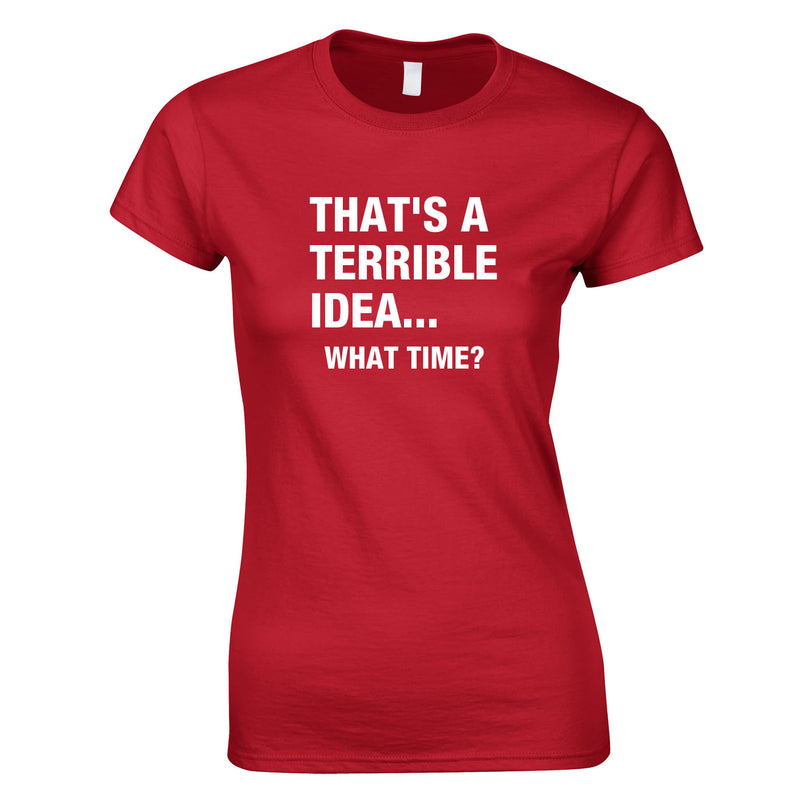 That's A Terrible Idea - What Time Women's Top In Red
