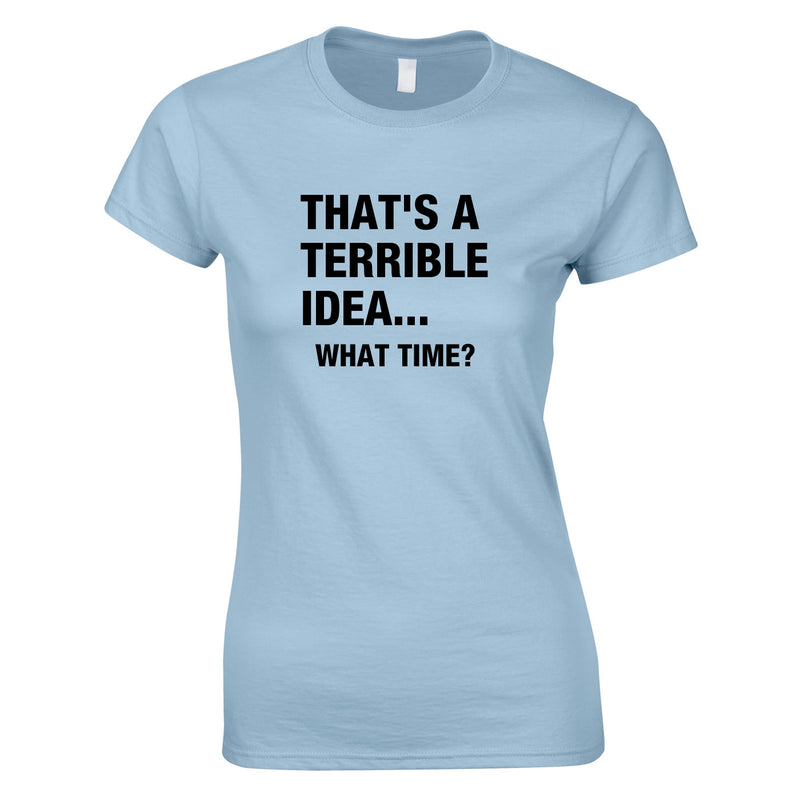 That's A Terrible Idea - What Time Women's Top In Sky