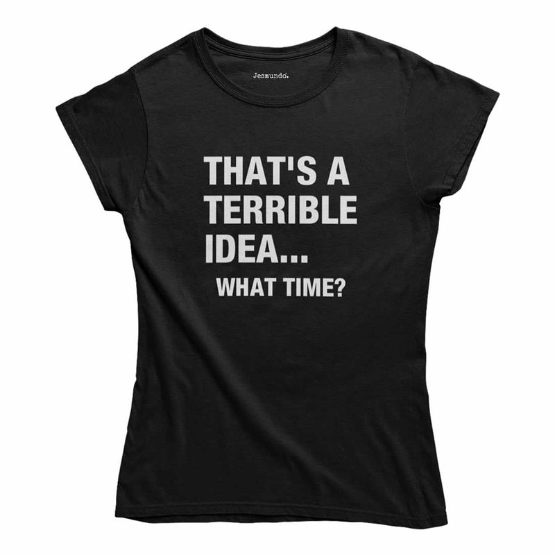That's A Terrible Idea What Time T-Shirt