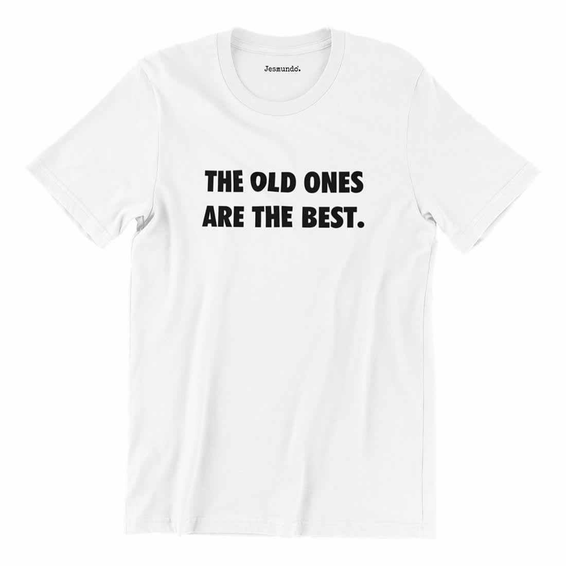 The Old Ones Are The Best T-Shirt
