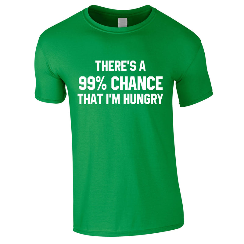 There's A 99% Chance That I'm Hungry Men's Tee In Green