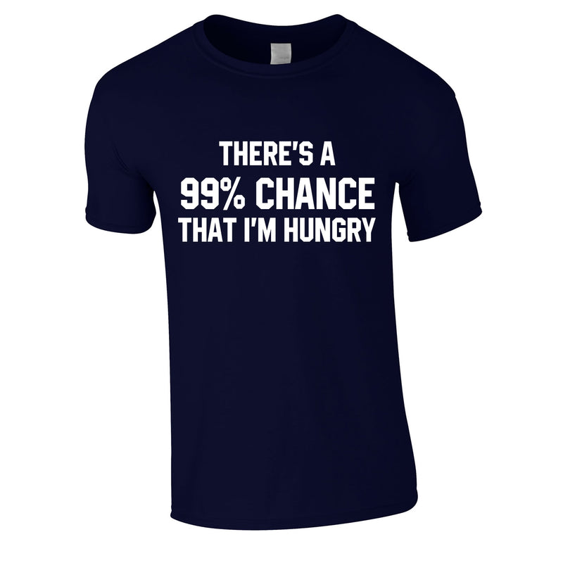 There's A 99% Chance That I'm Hungry Men's Tee In Navy