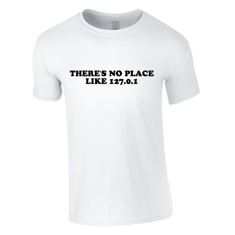 There's No Place Like 127.0.0.1 Tee In White