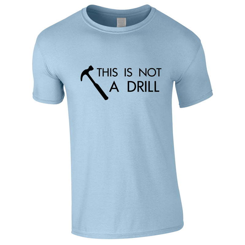 This Is Not A Drill Tee In Sky