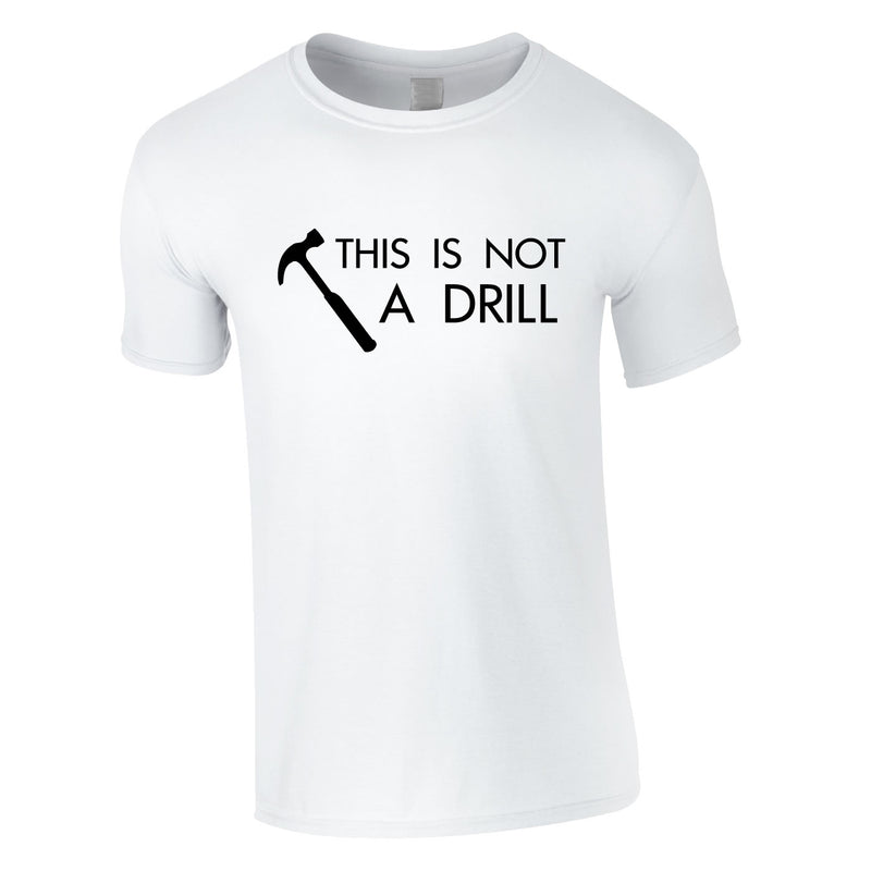 This Is Not A Drill Tee In White