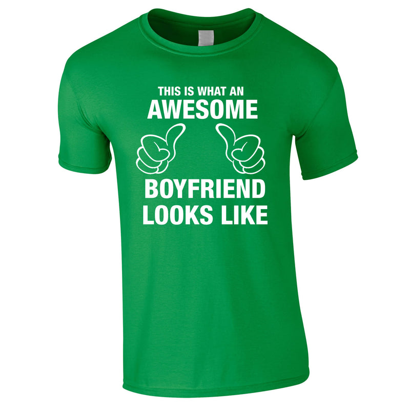 This Is What An Awesome Boyfriend Looks Like Tee In Green