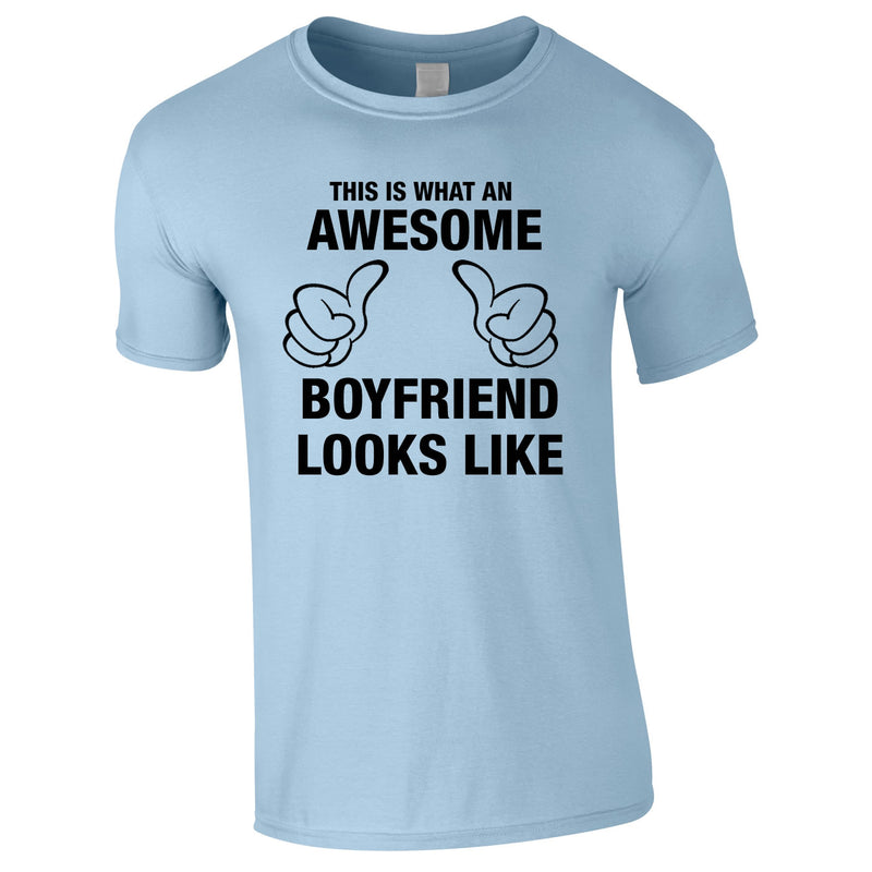 This Is What An Awesome Boyfriend Looks Like Tee In Sky