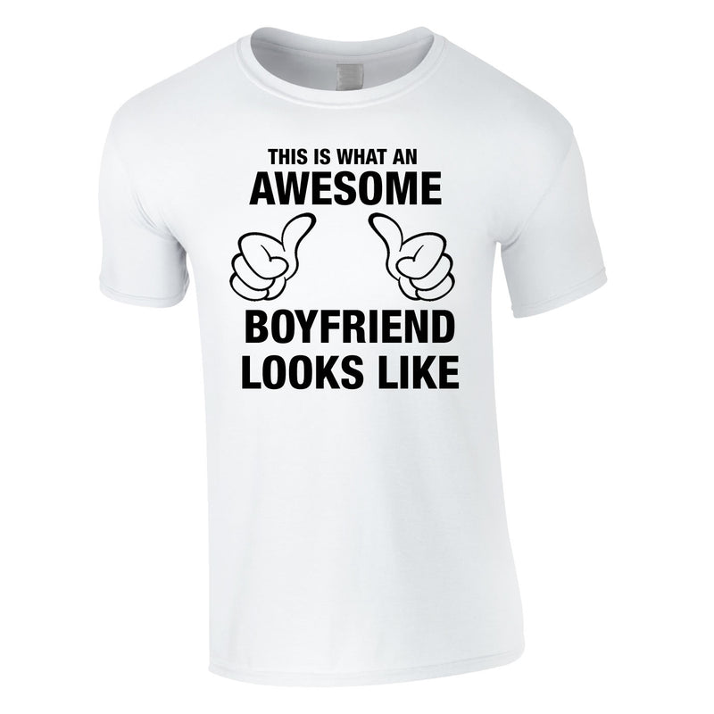 This Is What An Awesome Boyfriend Looks Like Tee In White