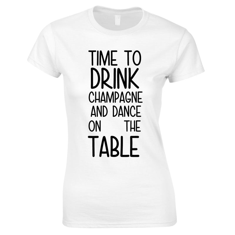 Time To Drink Champagne And Dance On The Table Top In White