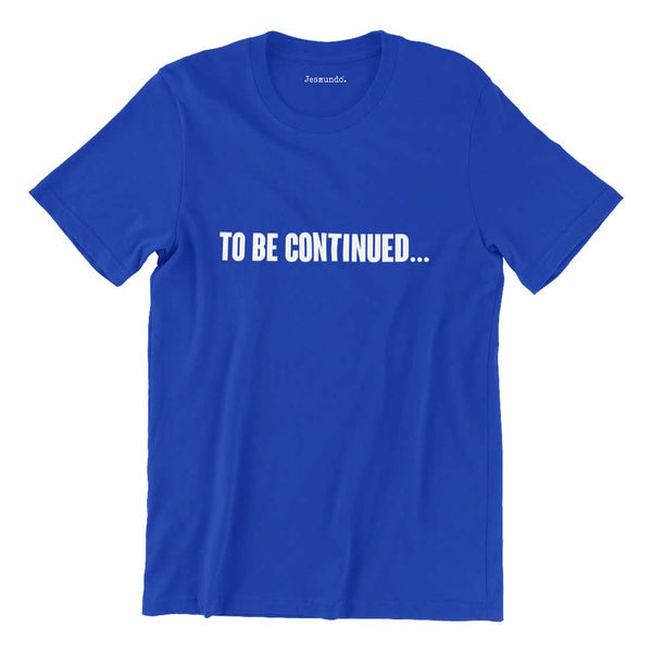 To Be Continued T-Shirt