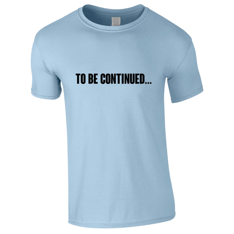 To Be Continued Tee In Sky