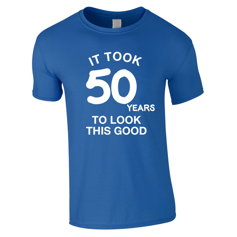 It Took 50 Years To Look This Good Tee In Royal