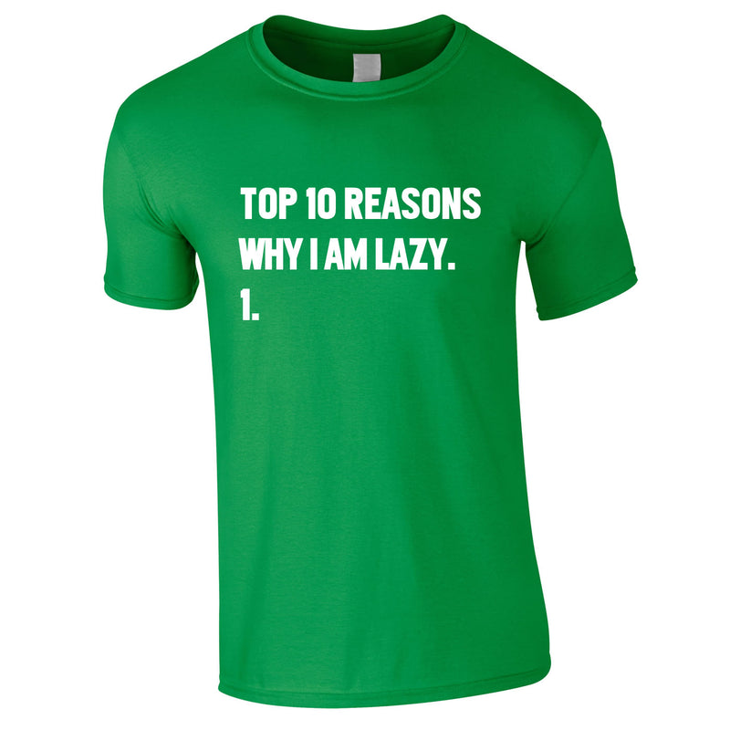 Top 10 Reasons Why I'm Lazy Tee In Green