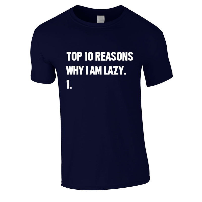 Top 10 Reasons Why I'm Lazy Tee In Navy