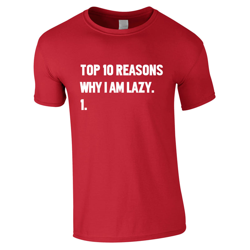 Top 10 Reasons Why I'm Lazy Tee In Red