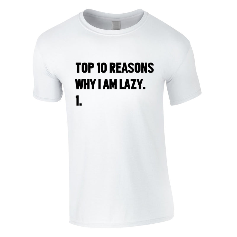 Top 10 Reasons Why I'm Lazy Tee In White