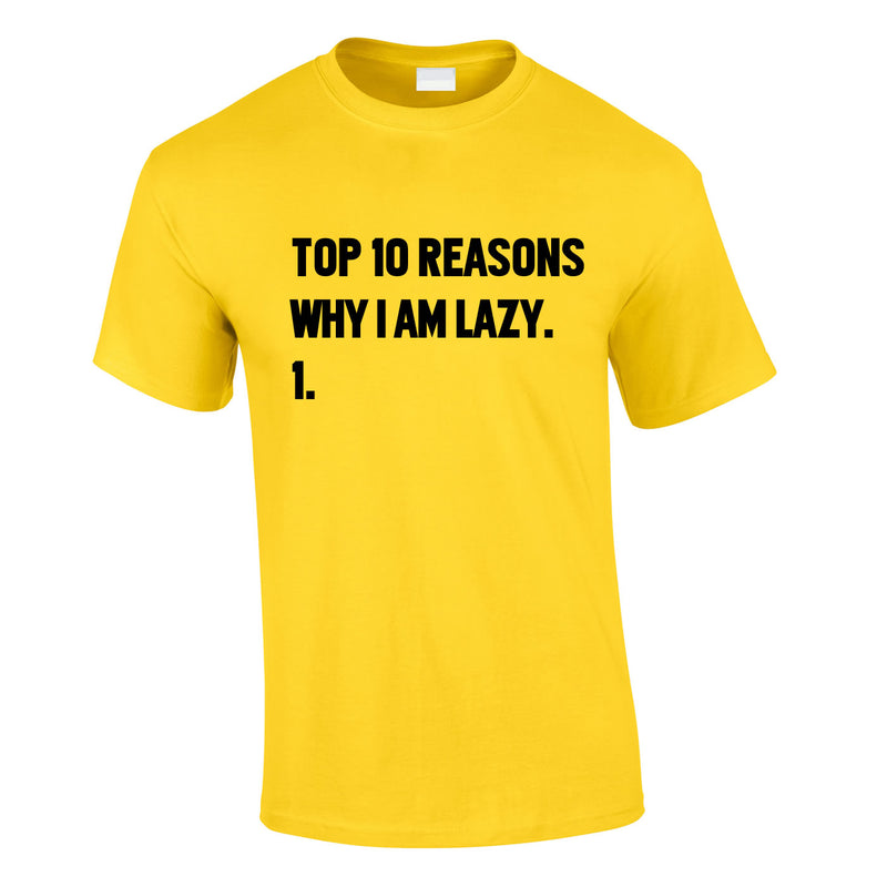 Top 10 Reasons Why I'm Lazy Tee In Yellow