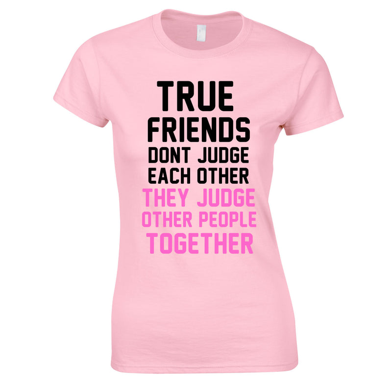 True Friends Don't Judge Each Other Top In Pink