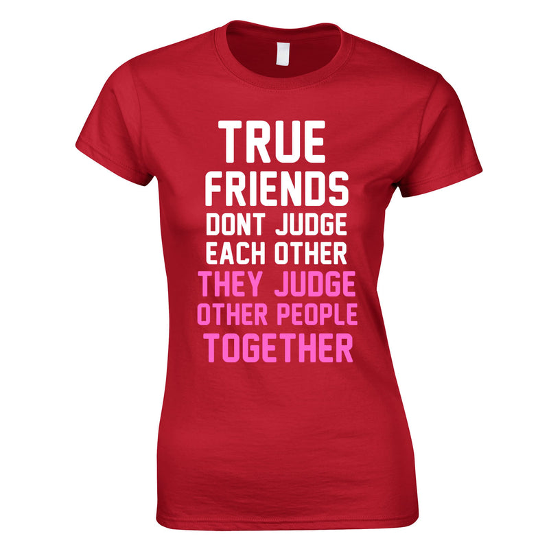 True Friends Don't Judge Each Other Top In Red