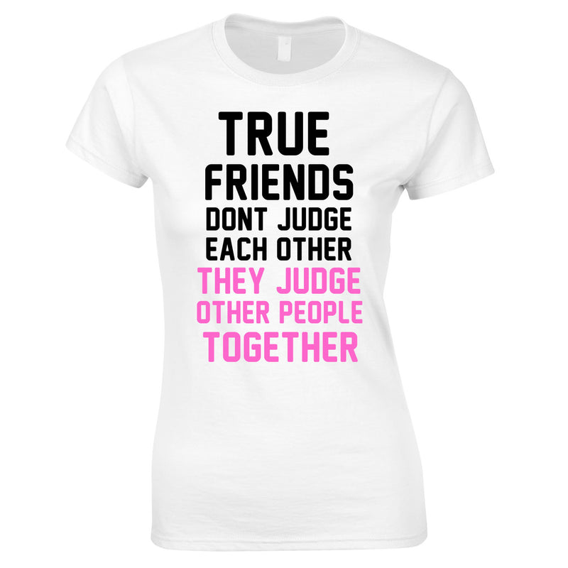 True Friends Don't Judge Each Other Top In White
