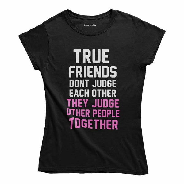 True Friends Don't Judge Each Other Top