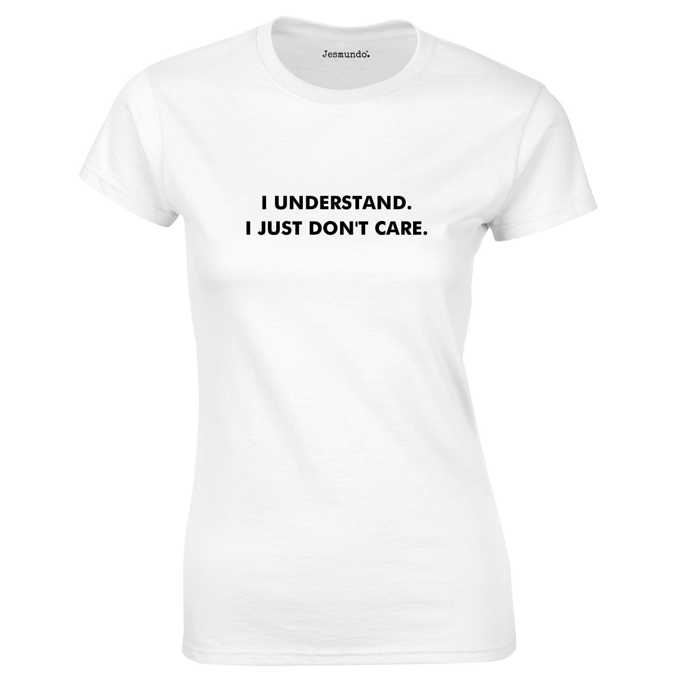I Understand I Just Don't Care T Shirt