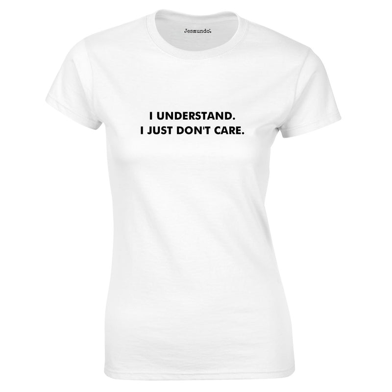 I Understand I Just Don't Care Ladies Top In White