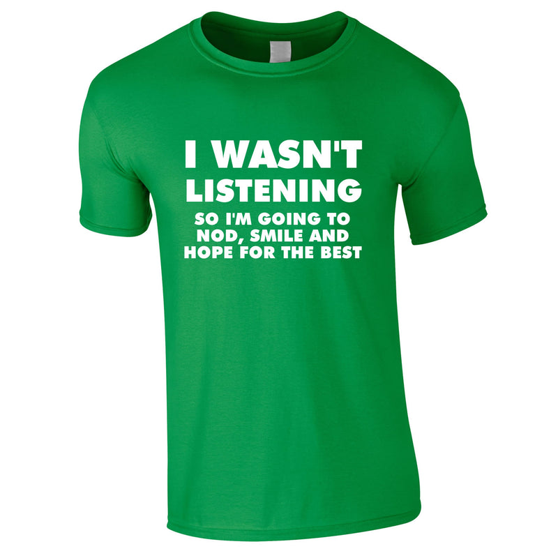 I Wasn't Listening, So I'm Going To Nod, Tee In Green