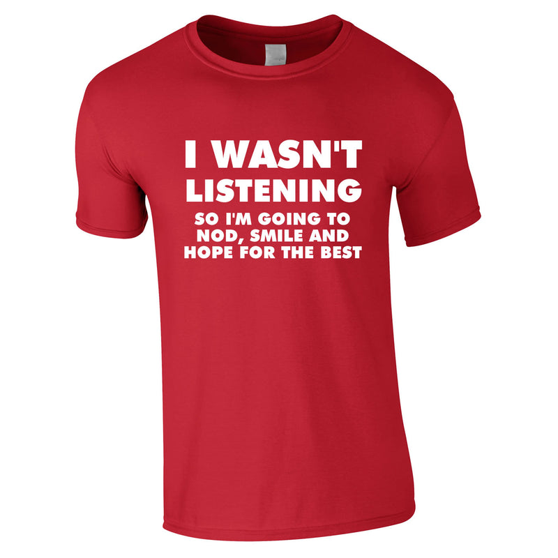 I Wasn't Listening, So I'm Going To Nod, Tee In Red